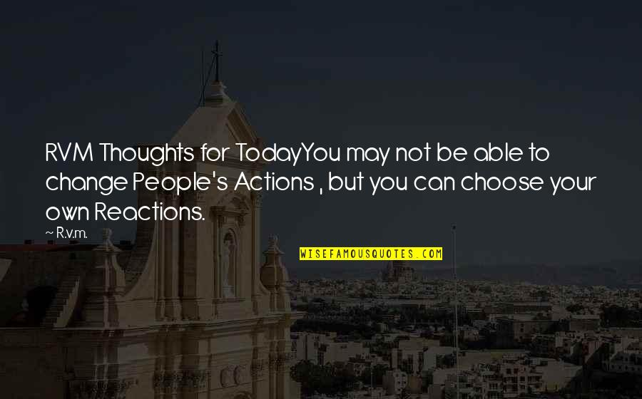 Change Your Thoughts Today Quotes By R.v.m.: RVM Thoughts for TodayYou may not be able