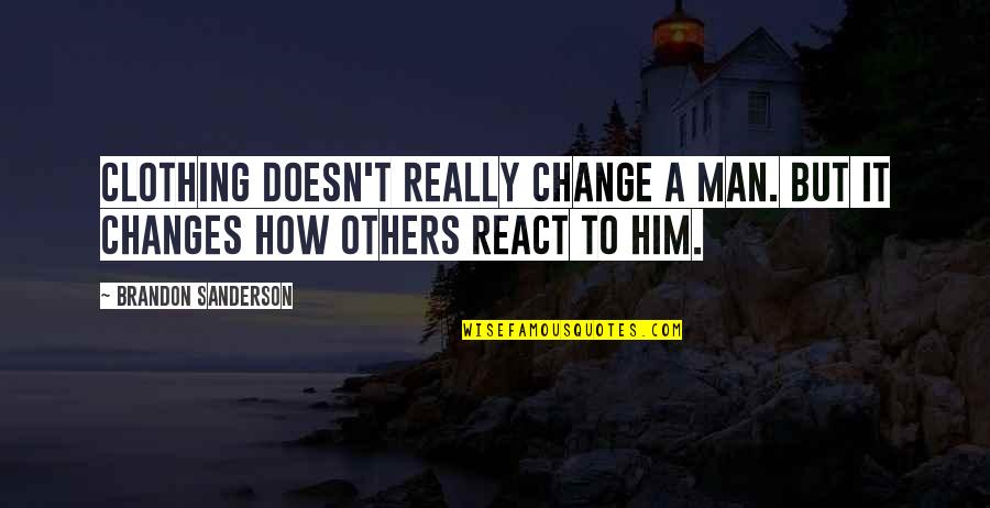 Changes In Him Quotes By Brandon Sanderson: Clothing doesn't really change a man. But it