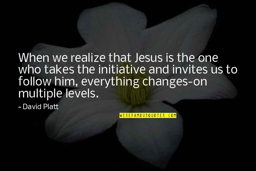 Changes In Him Quotes By David Platt: When we realize that Jesus is the one