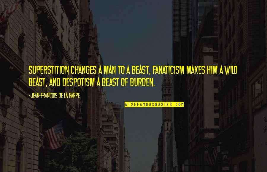 Changes In Him Quotes By Jean-Francois De La Harpe: Superstition changes a man to a beast, fanaticism