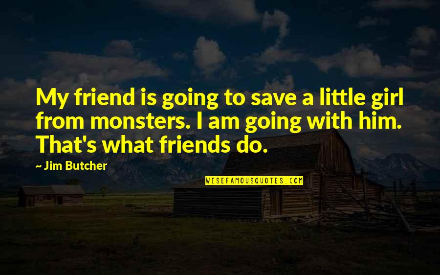 Changes In Him Quotes By Jim Butcher: My friend is going to save a little