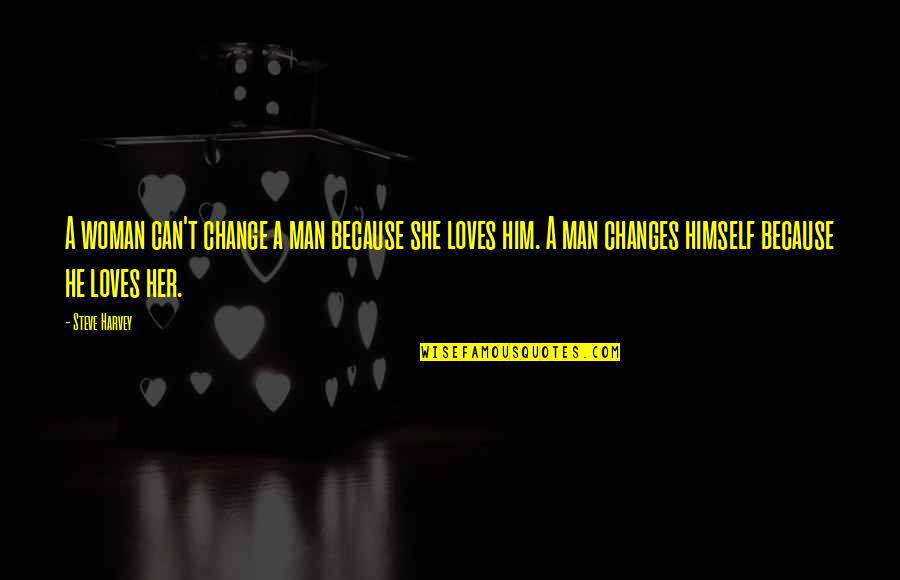 Changes In Him Quotes By Steve Harvey: A woman can't change a man because she