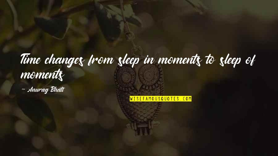 Changes In Time Quotes By Anurag Bhatt: Time changes from sleep in moments to sleep