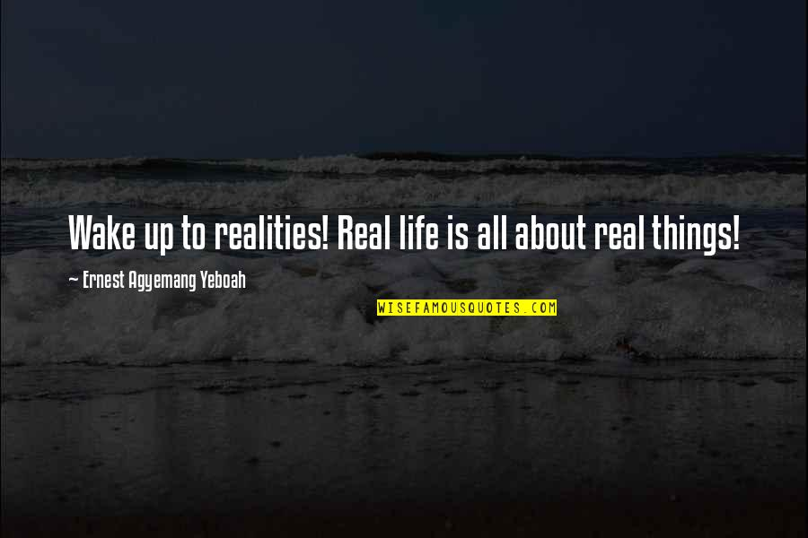 Changes In Time Quotes By Ernest Agyemang Yeboah: Wake up to realities! Real life is all