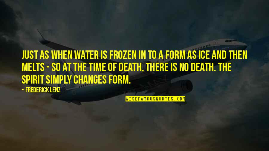 Changes In Time Quotes By Frederick Lenz: Just as when water is frozen in to