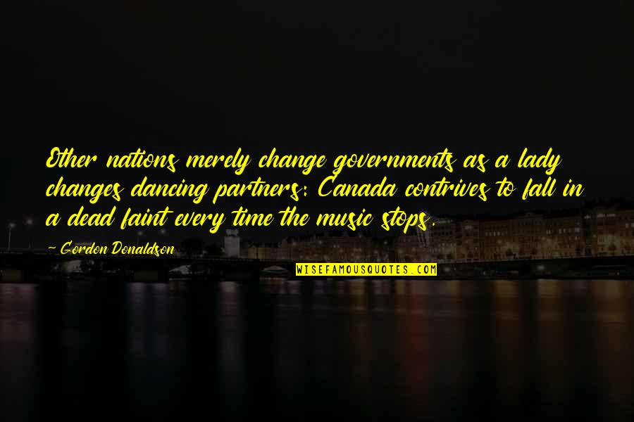 Changes In Time Quotes By Gordon Donaldson: Other nations merely change governments as a lady