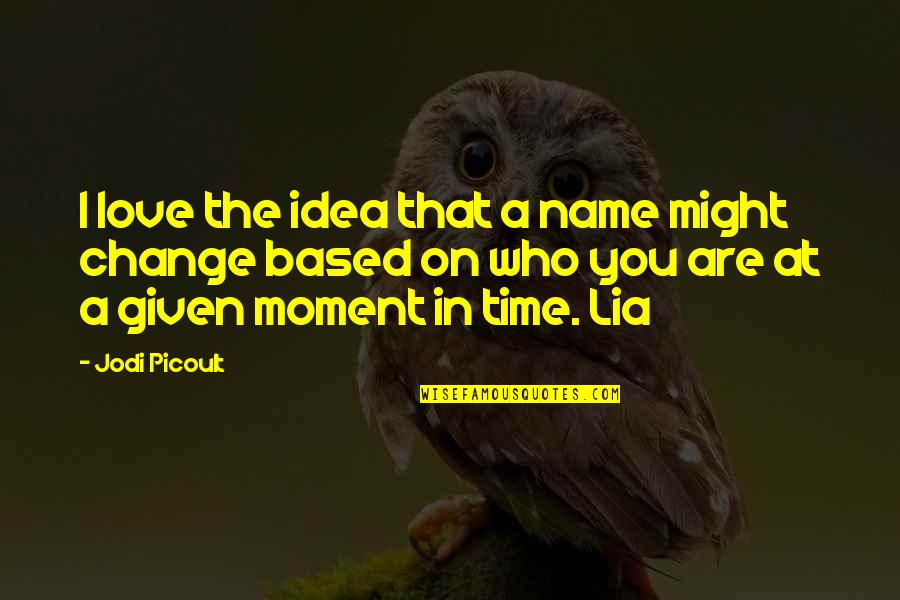 Changes In Time Quotes By Jodi Picoult: I love the idea that a name might
