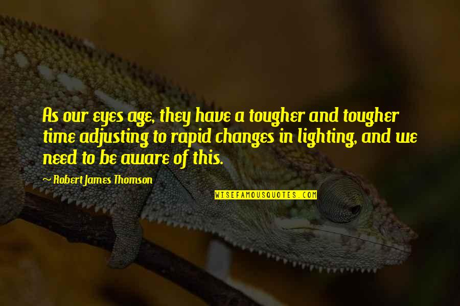 Changes In Time Quotes By Robert James Thomson: As our eyes age, they have a tougher