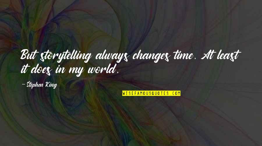 Changes In Time Quotes By Stephen King: But storytelling always changes time. At least it