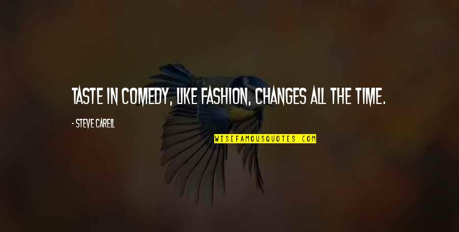 Changes In Time Quotes By Steve Carell: Taste in comedy, like fashion, changes all the