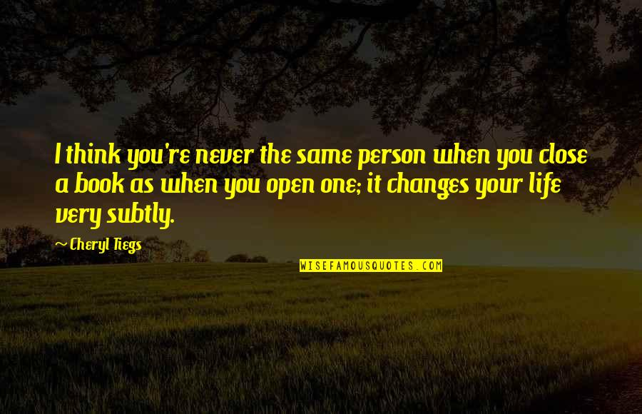 Changing A Person's Life Quotes By Cheryl Tiegs: I think you're never the same person when