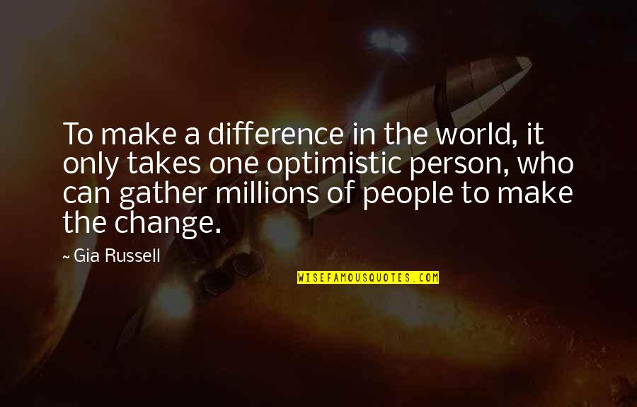 Changing A Person's Life Quotes By Gia Russell: To make a difference in the world, it