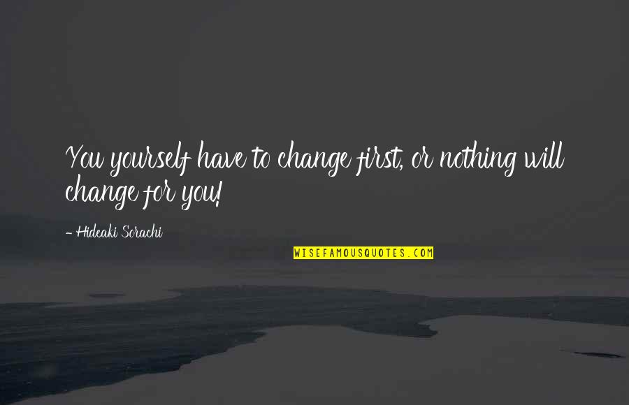 Changing A Person's Life Quotes By Hideaki Sorachi: You yourself have to change first, or nothing