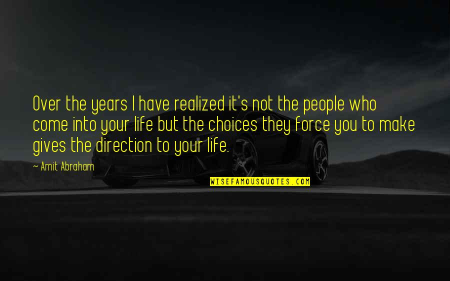 Changing Life Direction Quotes By Amit Abraham: Over the years I have realized it's not