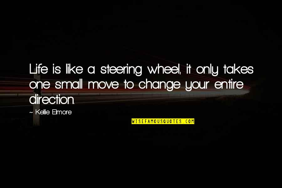 Changing Life Direction Quotes By Kellie Elmore: Life is like a steering wheel, it only