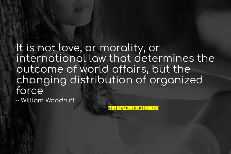 Changing Outcomes Quotes By William Woodruff: It is not love, or morality, or international