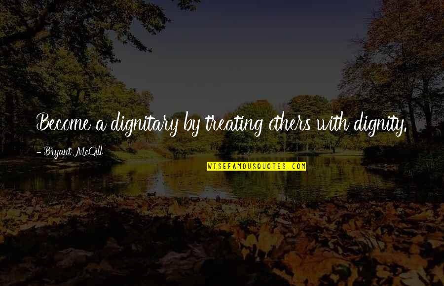 Changing Relationship Status On Facebook Quotes By Bryant McGill: Become a dignitary by treating others with dignity.