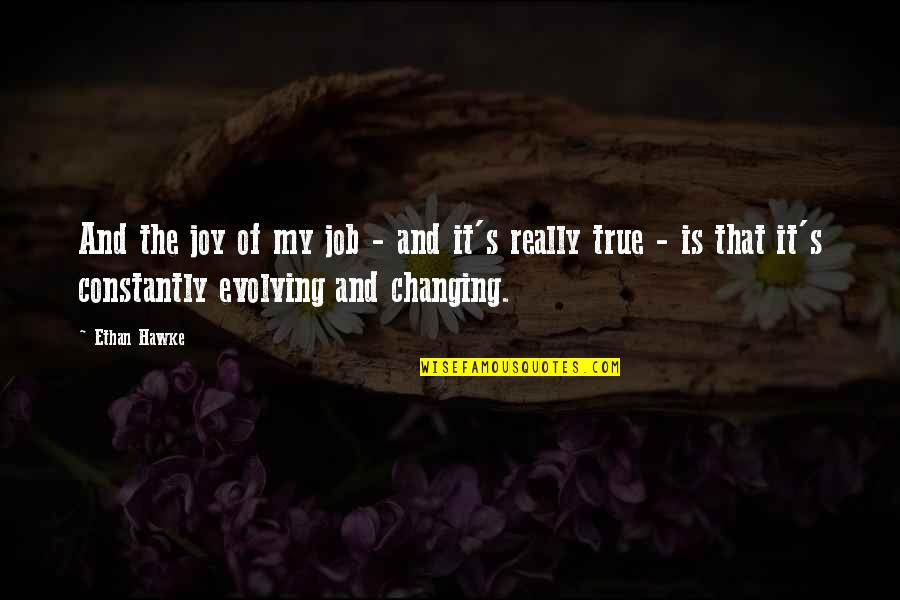 Changing The Job Quotes By Ethan Hawke: And the joy of my job - and