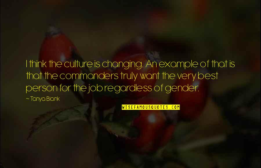 Changing The Job Quotes By Tanya Biank: I think the culture is changing. An example