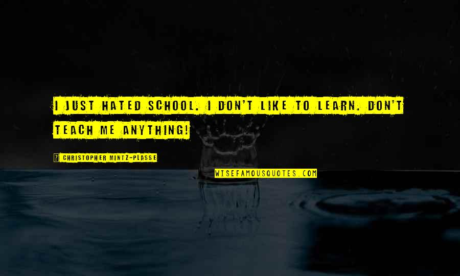 Changing Your State Of Mind Quotes By Christopher Mintz-Plasse: I just hated school. I don't like to