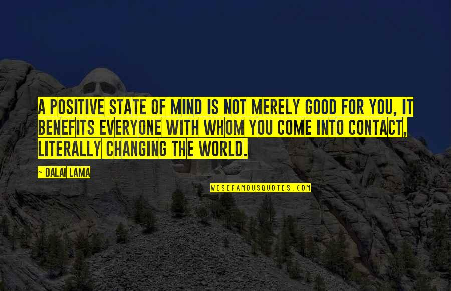 Changing Your State Of Mind Quotes By Dalai Lama: A positive state of mind is not merely