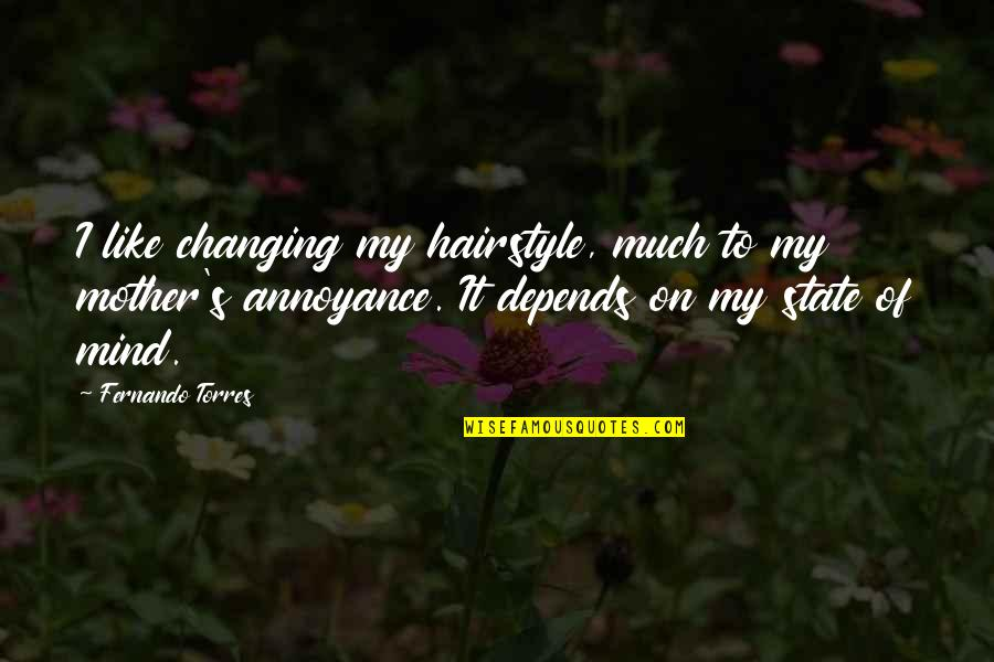 Changing Your State Of Mind Quotes By Fernando Torres: I like changing my hairstyle, much to my