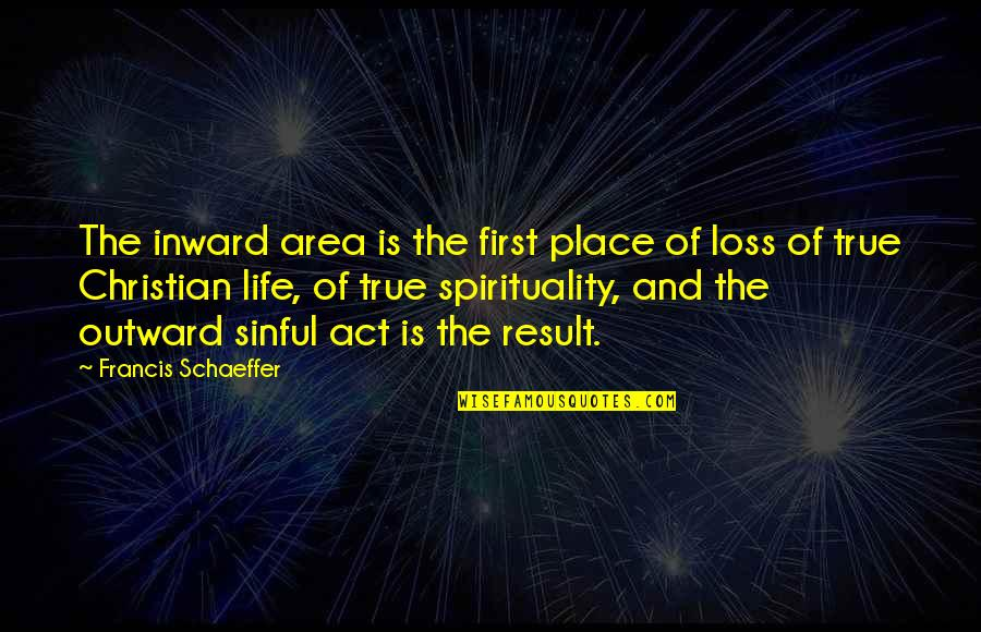Changing Your State Of Mind Quotes By Francis Schaeffer: The inward area is the first place of