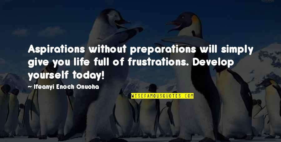 Changing Your State Of Mind Quotes By Ifeanyi Enoch Onuoha: Aspirations without preparations will simply give you life