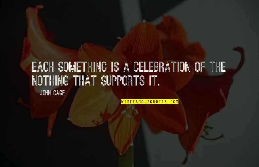 Channing Tatum Birthday Quotes By John Cage: Each something is a celebration of the nothing