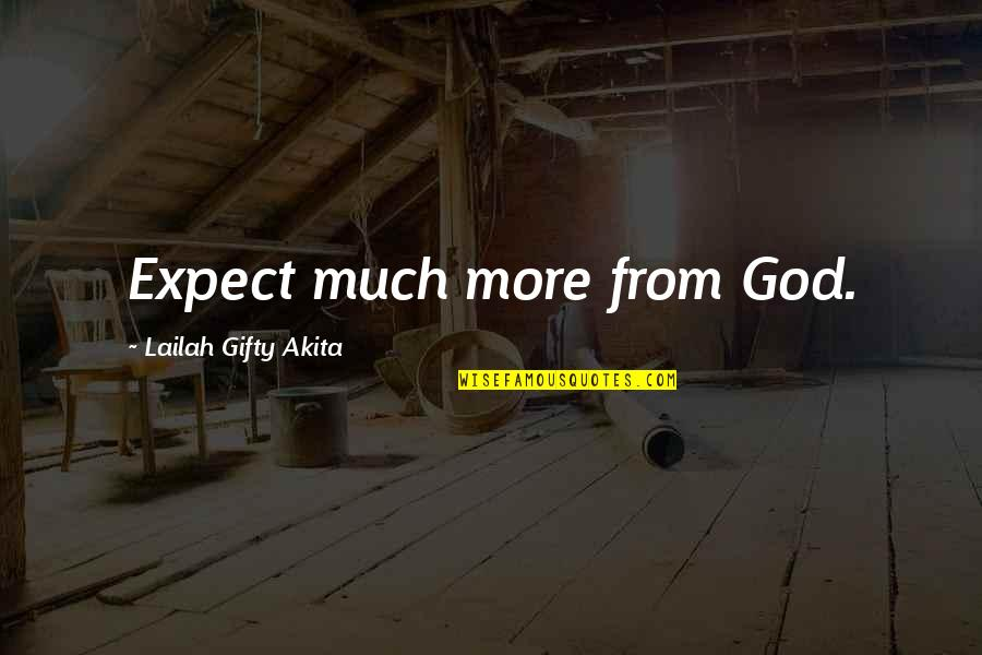 Channing Tatum Birthday Quotes By Lailah Gifty Akita: Expect much more from God.