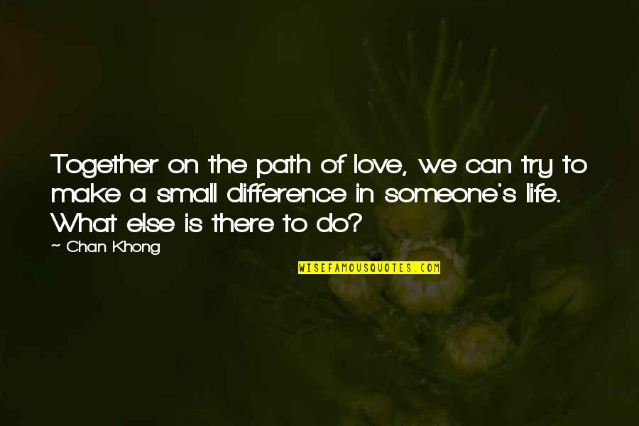 Chan's Quotes By Chan Khong: Together on the path of love, we can