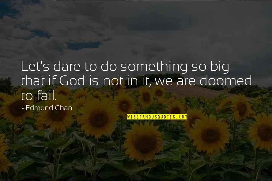 Chan's Quotes By Edmund Chan: Let's dare to do something so big that