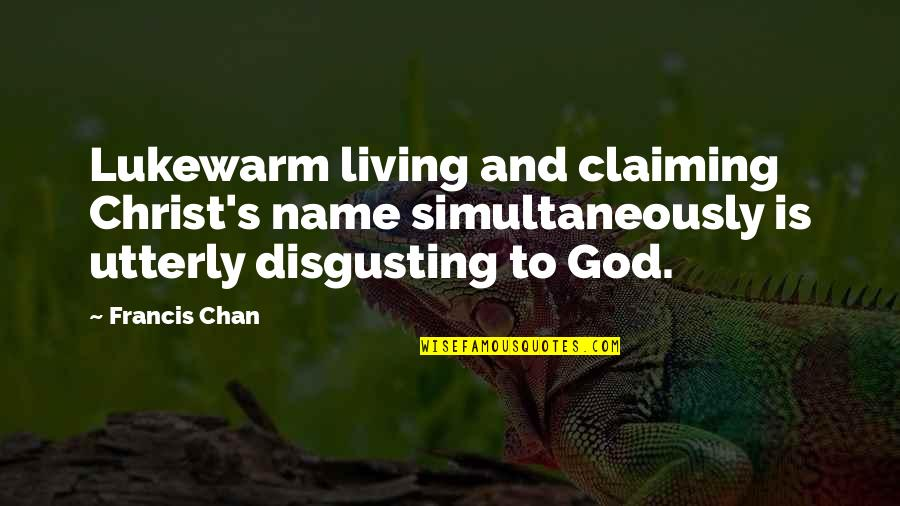Chan's Quotes By Francis Chan: Lukewarm living and claiming Christ's name simultaneously is