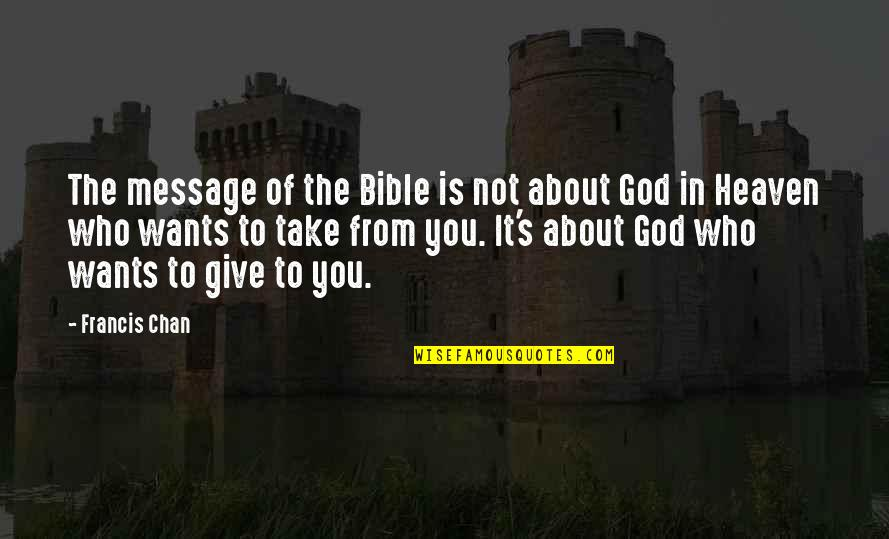Chan's Quotes By Francis Chan: The message of the Bible is not about