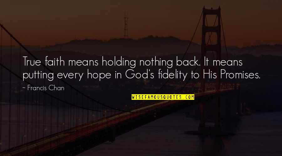 Chan's Quotes By Francis Chan: True faith means holding nothing back. It means