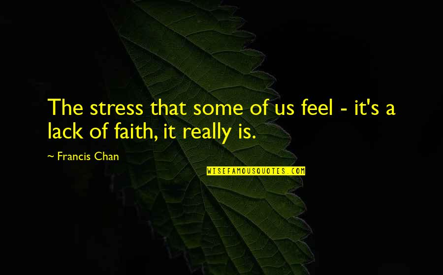 Chan's Quotes By Francis Chan: The stress that some of us feel -