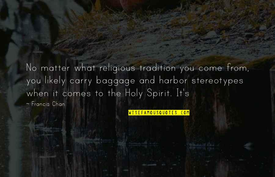 Chan's Quotes By Francis Chan: No matter what religious tradition you come from,