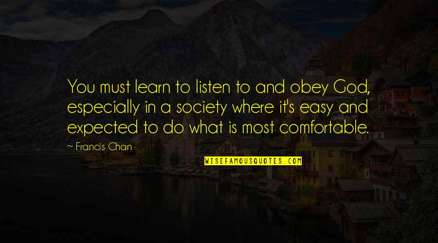 Chan's Quotes By Francis Chan: You must learn to listen to and obey