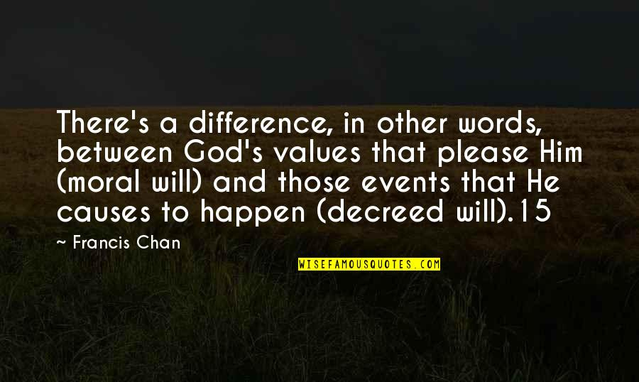 Chan's Quotes By Francis Chan: There's a difference, in other words, between God's