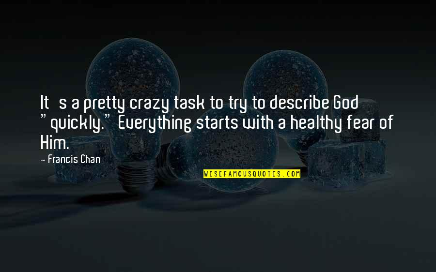 Chan's Quotes By Francis Chan: It's a pretty crazy task to try to