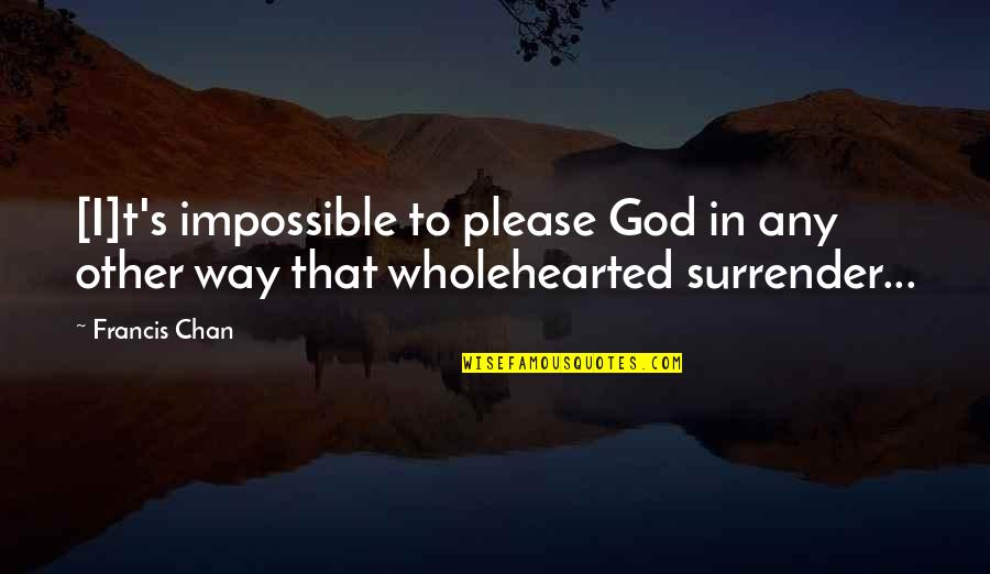 Chan's Quotes By Francis Chan: [I]t's impossible to please God in any other