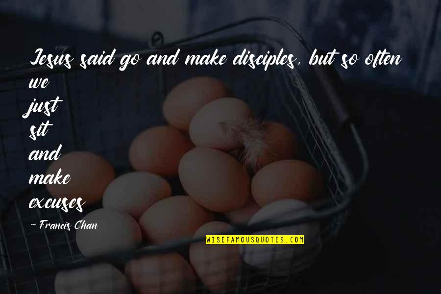 Chan's Quotes By Francis Chan: Jesus said go and make disciples, but so