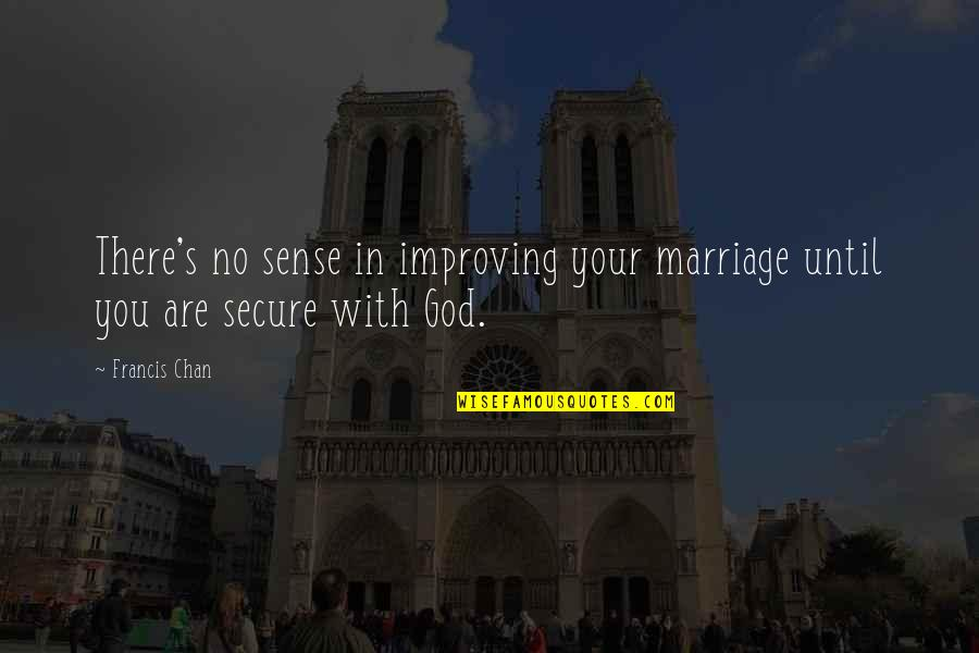 Chan's Quotes By Francis Chan: There's no sense in improving your marriage until