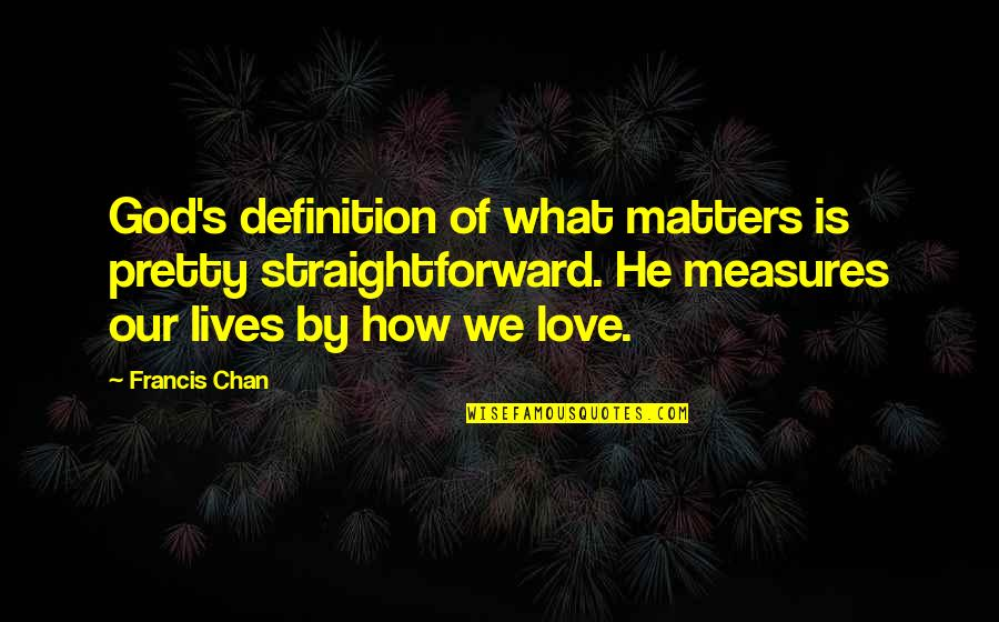 Chan's Quotes By Francis Chan: God's definition of what matters is pretty straightforward.