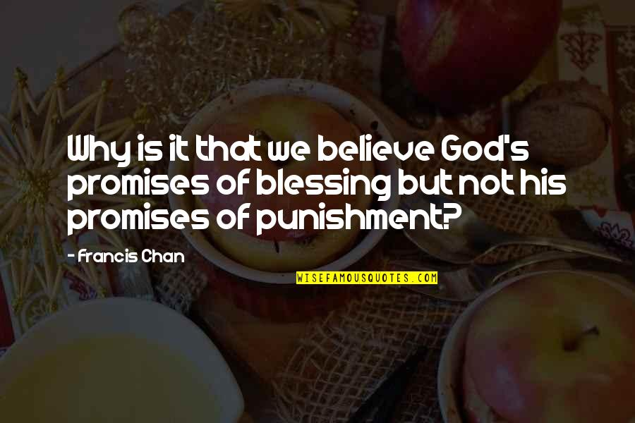 Chan's Quotes By Francis Chan: Why is it that we believe God's promises