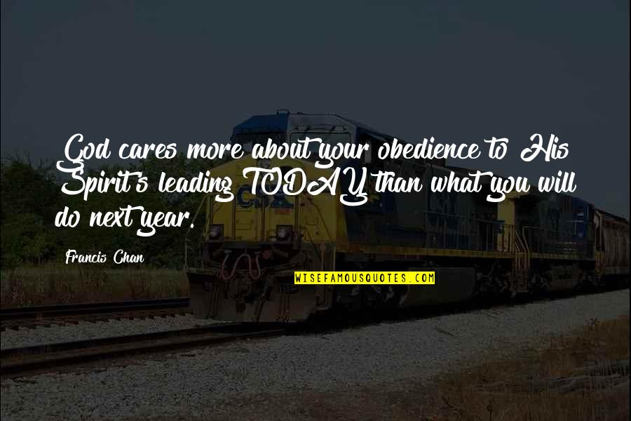 Chan's Quotes By Francis Chan: God cares more about your obedience to His