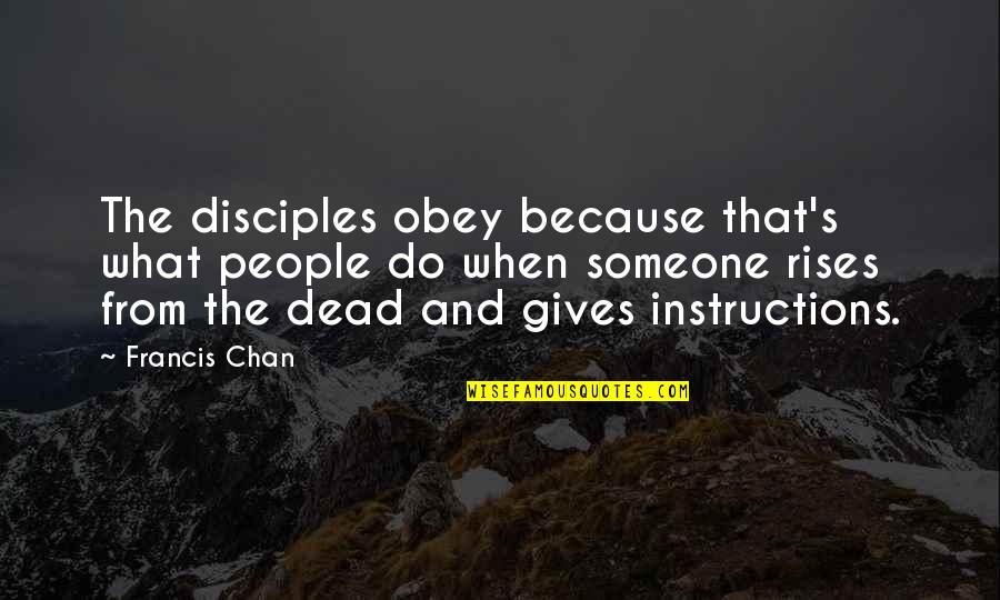 Chan's Quotes By Francis Chan: The disciples obey because that's what people do
