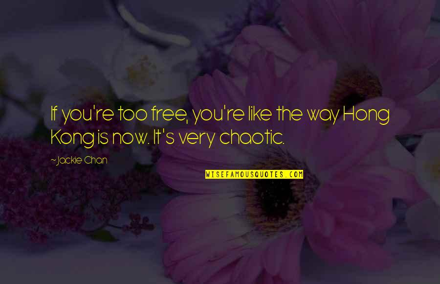 Chan's Quotes By Jackie Chan: If you're too free, you're like the way