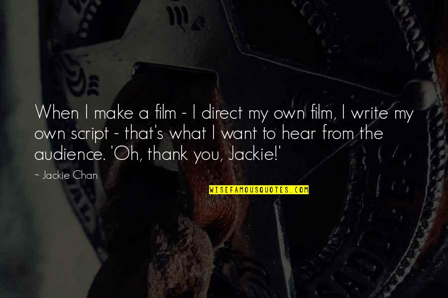 Chan's Quotes By Jackie Chan: When I make a film - I direct