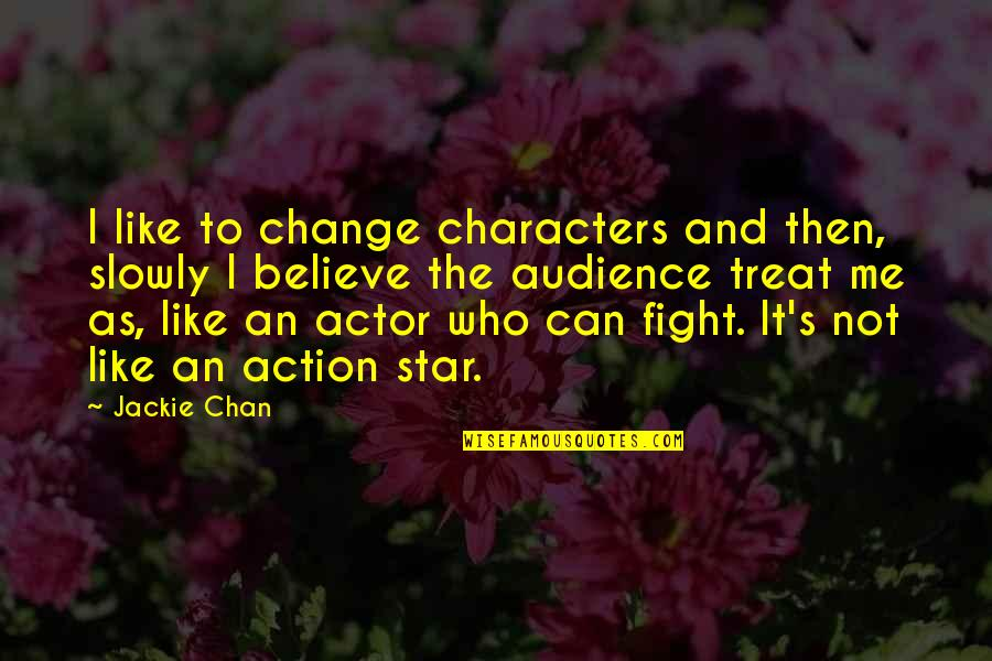Chan's Quotes By Jackie Chan: I like to change characters and then, slowly